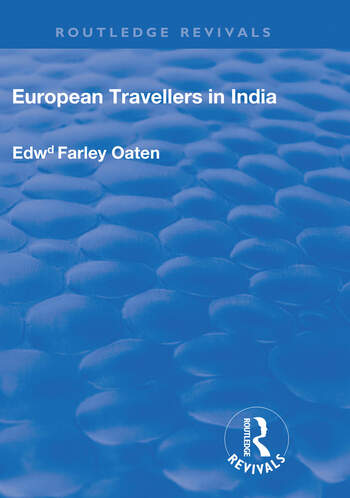European Travellers in India During the Fifteenth, Sixteenth and Seventeenth Centuries; The Evidence Afforded by them with Respect to Indian Social Institutions and the Nature and Influence of Indian Governments book cover
