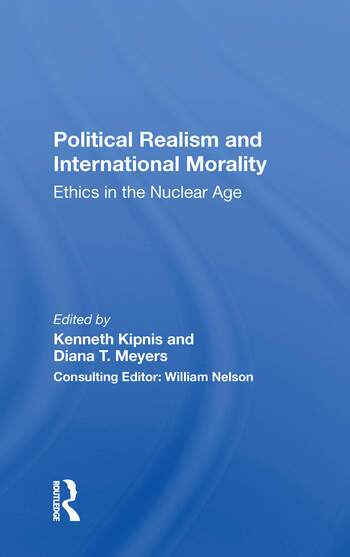 Political Realism And International Morality Ethics In The Nuclear Age book cover