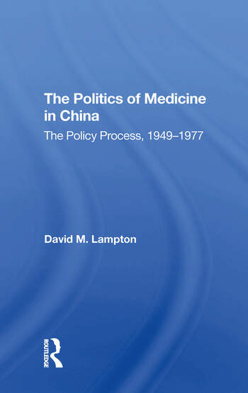 The Politics of Medicine in China The Policy Process 1949-1977 book cover