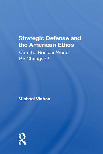 Strategic Defense And The American Ethos Can The Nuclear World Be Changed? book cover