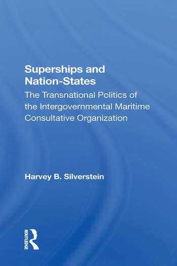 Superships And Nationstates The Transnational Politics Of The Intergovernmental Maritime Consultative Organization book cover
