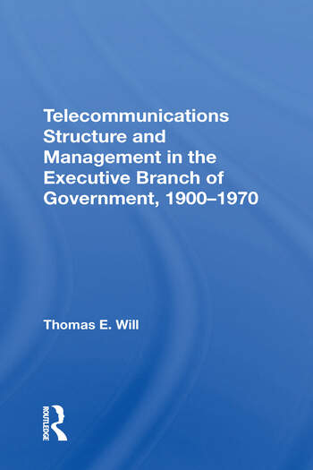 Telecommunications Structure and Management in the Executive Branch of Government 1900-1970 book cover