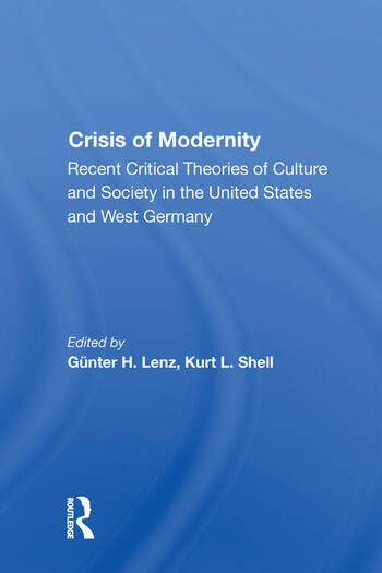 The Crisis Of Modernity Recent Critical Theories Of Culture And Society In The United States And West Germany book cover