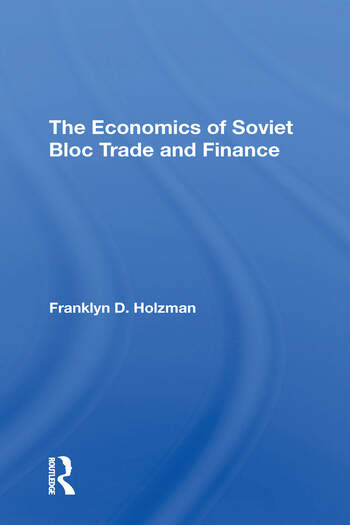 The Economics Of Soviet Bloc Trade And Finance book cover