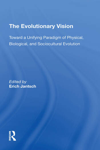 The Evolutionary Vision Toward A Unifying Paradigm Of Physical, Biological And Sociocultural Evolution book cover