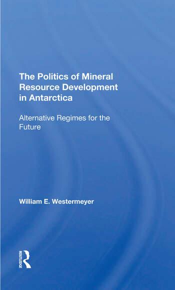 The Politics Of Mineral Resource Development In Antarctica Alternative Regimes For The Future book cover