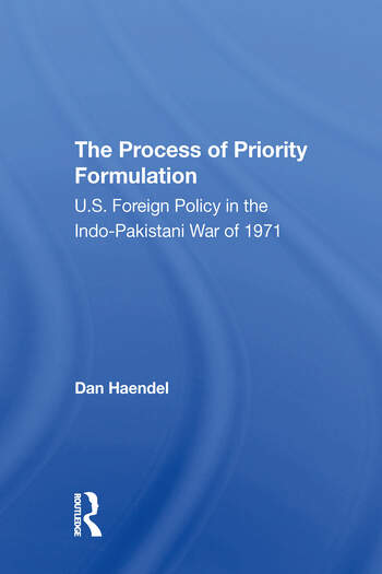 The Process Of Priority Formulation U.s. Foreign Policy In The Indo-pakistani War Of 1971 book cover