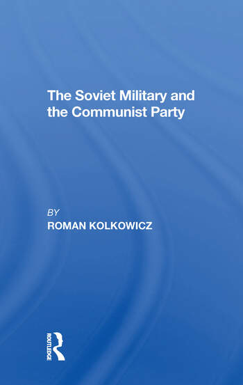 The Soviet Military And The Communist Party book cover