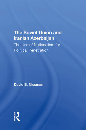 The Soviet Union And Iranian Azerbaijan The Use Of Nationalism For Political Penetration book cover