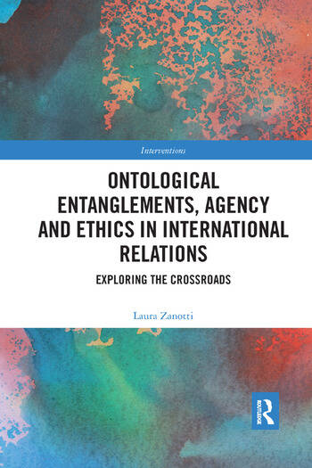 Ontological Entanglements, Agency and Ethics in International Relations Exploring the Crossroads book cover