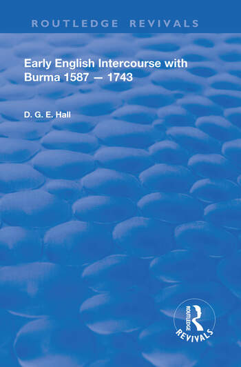 Early English Intercourse with Burma, 1587 – 1743 book cover