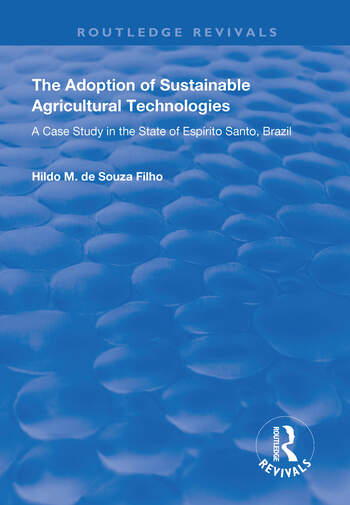 The Adoption of Sustainable Agricultural Technologies A Case Study in the State of Espírito Santo, Brazil book cover