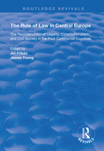 The Rule of Law in Central Europe The Reconstruction of Legality, Constitutionalism and Civil Society in the Post-Communist Countries book cover