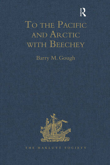 To the Pacific and Arctic with Beechey The Journal of Lieutenant George Peard of HMS Blossom, 1825–1828 book cover