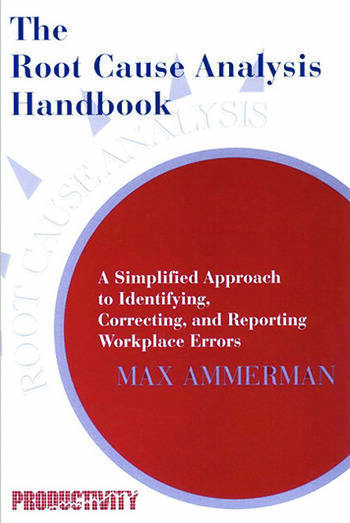 The Root Cause Analysis Handbook A Simplified Approach to Identifying, Correcting, and Reporting Workplace Errors book cover