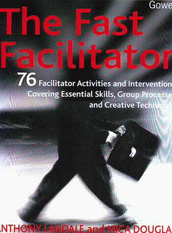The Fast Facilitator 76 Facilitator Activities and Interventions Covering Essential Skills, Group Processes and Creative Techniques book cover