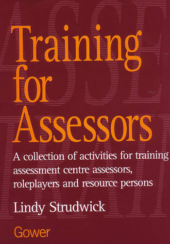 Training for Assessors A Collection of Activities for Training Assessment Centre Assessors, Roleplayers and Resource Persons book cover