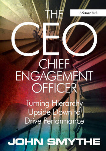 The CEO: Chief Engagement Officer Turning Hierarchy Upside Down to Drive Performance book cover