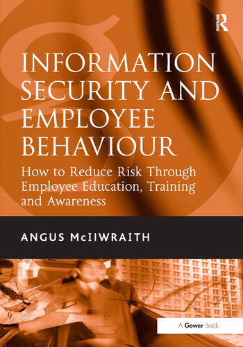 Information Security and Employee Behaviour How to Reduce Risk Through Employee Education, Training and Awareness book cover