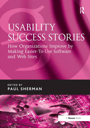 Usability Success Stories How Organizations Improve By Making Easier-To-Use Software and Web Sites book cover