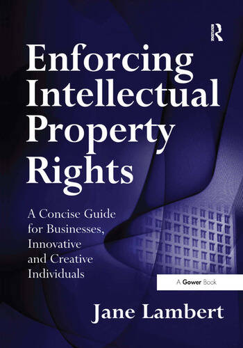 Enforcing Intellectual Property Rights A Concise Guide for Businesses, Innovative and Creative Individuals book cover