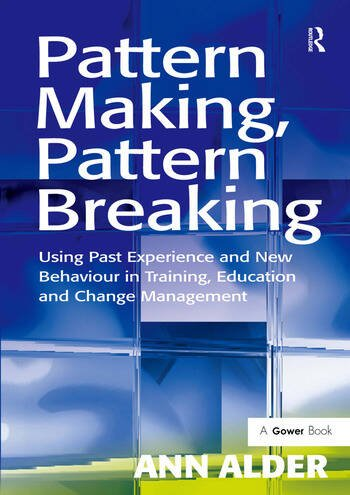 Pattern Making, Pattern Breaking Using Past Experience and New Behaviour in Training, Education and Change Management book cover