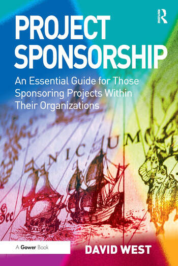 Project Sponsorship An Essential Guide for Those Sponsoring Projects Within Their Organizations book cover
