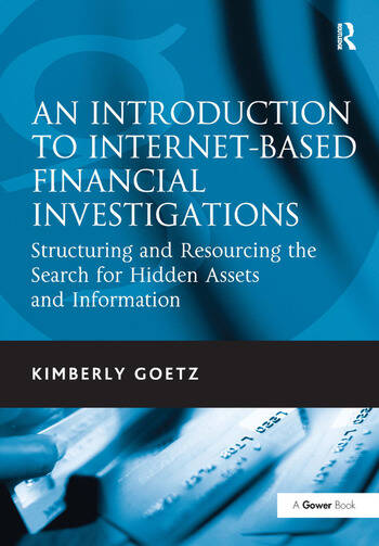 An Introduction to Internet-Based Financial Investigations Structuring and Resourcing the Search for Hidden Assets and Information book cover