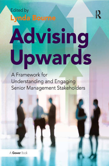 Advising Upwards A Framework for Understanding and Engaging Senior Management Stakeholders book cover