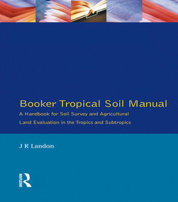 Booker Tropical Soil Manual A Handbook for Soil Survey and Agricultural Land Evaluation in the Tropics and Subtropics book cover