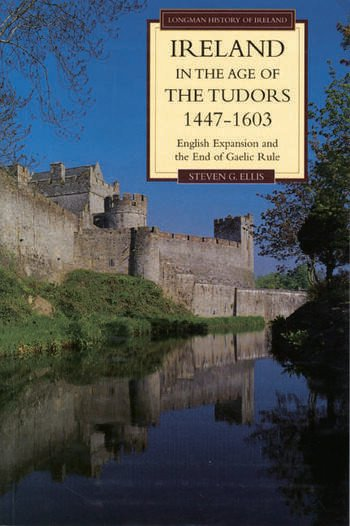 Ireland in the Age of the Tudors, 1447-1603 English Expansion and the End of Gaelic Rule book cover