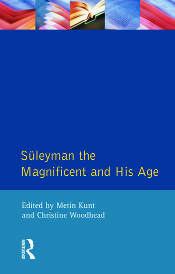 Suleyman the Magnificent and His Age The Ottoman Empire in the Early Modern World book cover