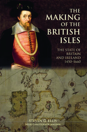 The Making of the British Isles The State of Britain and Ireland, 1450-1660 book cover