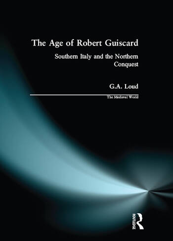 The Age of Robert Guiscard Southern Italy and the Northern Conquest book cover