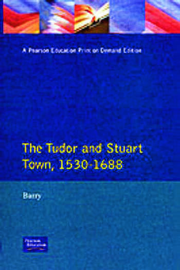 The Tudor and Stuart Town 1530 - 1688 A Reader in English Urban History book cover