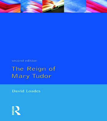 The Reign of Mary Tudor Politics, Government and Religion in England 1553-58 book cover
