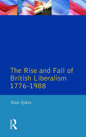The Rise and Fall of British Liberalism 1776-1988 book cover