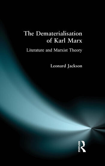 The Dematerialisation of Karl Marx Literature and Marxist Theory book cover