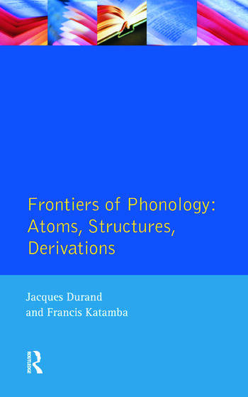 Frontiers of Phonology Atoms, Structures and Derivations book cover