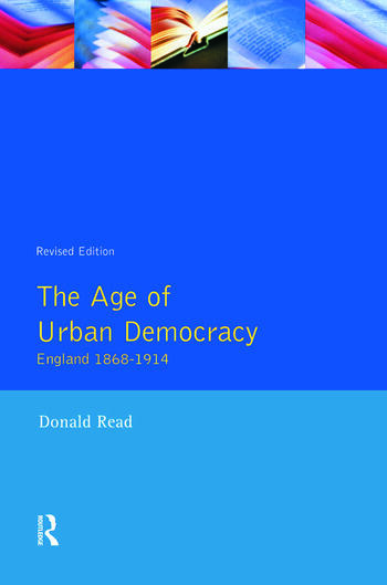 The Age of Urban Democracy England 1868 - 1914 book cover