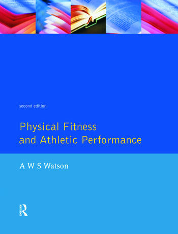 Physical Fitness and Athletic Performance A Guide for Students, Athletes and Coaches book cover