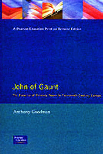 John of Gaunt The Exercise of Princely Power in Fourteenth-Century Europe book cover