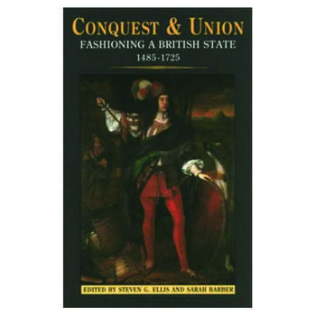 Conquest and Union Fashioning a British State 1485-1725 book cover