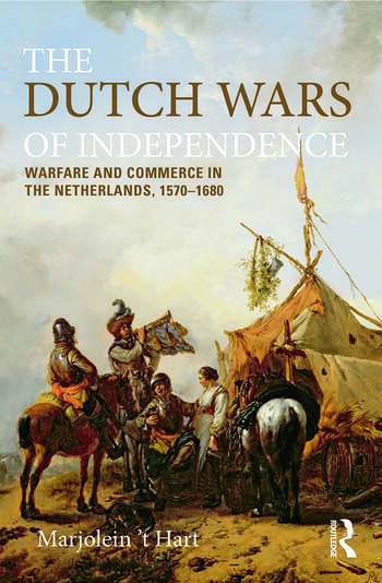 The Dutch Wars of Independence Warfare and Commerce in the Netherlands 1570-1680 book cover