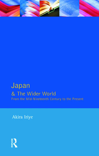 Japan and the Wider World From the Mid-Nineteenth Century to the Present book cover