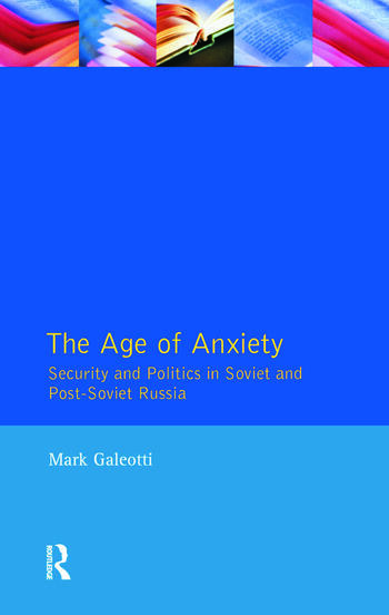 The Age of Anxiety Security and Politics in Soviet and Post-Soviet Russia book cover