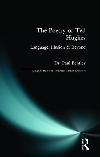 The Poetry of Ted Hughes Language, Illusion & Beyond book cover