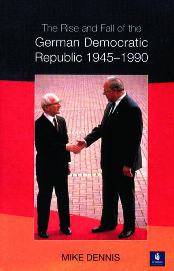 The Rise and Fall of the German Democratic Republic 1945-1990 book cover