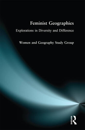 Feminist Geographies Explorations in Diversity and Difference book cover