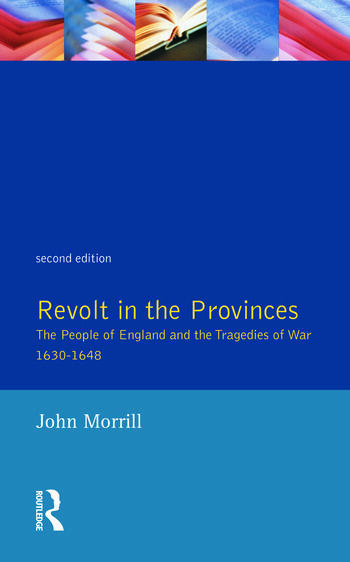 Revolt in the Provinces The People of England and the Tragedies of War 1634-1648 book cover